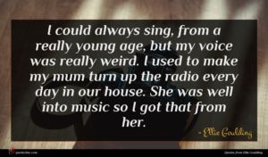Ellie Goulding quote : I could always sing ...
