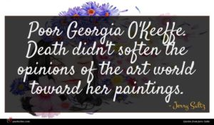 Jerry Saltz quote : Poor Georgia O'Keeffe Death ...