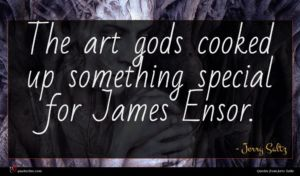 Jerry Saltz quote : The art gods cooked ...