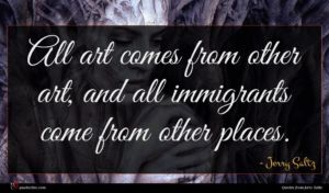Jerry Saltz quote : All art comes from ...