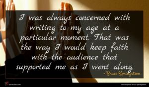 Bruce Springsteen quote : I was always concerned ...