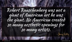 Jerry Saltz quote : Robert Rauschenberg was not ...