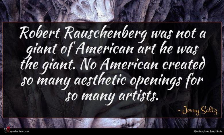 Photo of Jerry Saltz quote : Robert Rauschenberg was not …
