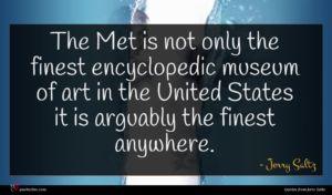 Jerry Saltz quote : The Met is not ...