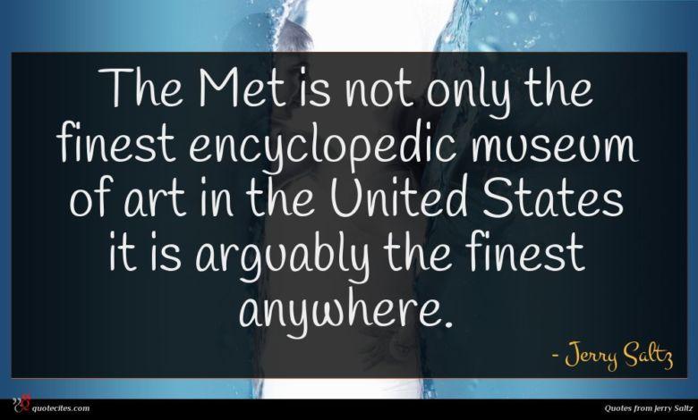 Photo of Jerry Saltz quote : The Met is not …