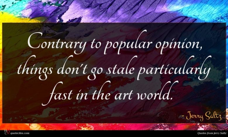 Photo of Jerry Saltz quote : Contrary to popular opinion …