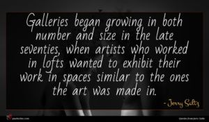 Jerry Saltz quote : Galleries began growing in ...