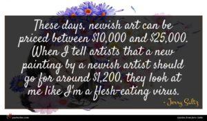 Jerry Saltz quote : These days newish art ...