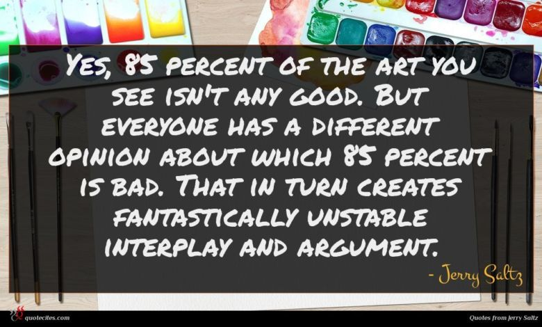 Photo of Jerry Saltz quote : Yes percent of the …