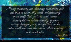 Jerry Saltz quote : Many museums are drawing ...