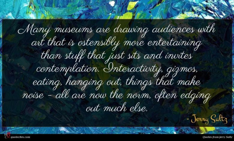 Photo of Jerry Saltz quote : Many museums are drawing …