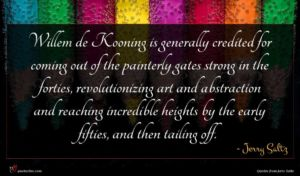 Jerry Saltz quote : Willem de Kooning is ...