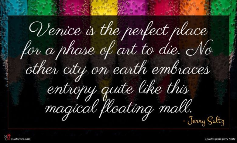 Photo of Jerry Saltz quote : Venice is the perfect …