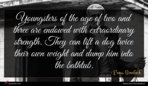 Erma Bombeck quote : Youngsters of the age ...