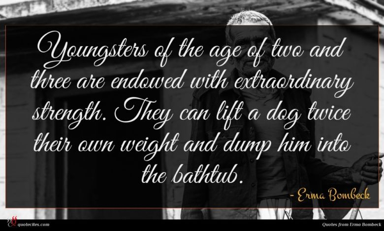 Photo of Erma Bombeck quote : Youngsters of the age …