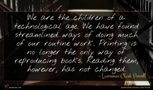 Lawrence Clark Powell quote : We are the children ...