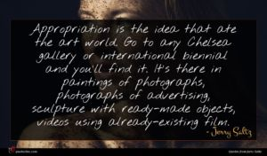 Jerry Saltz quote : Appropriation is the idea ...