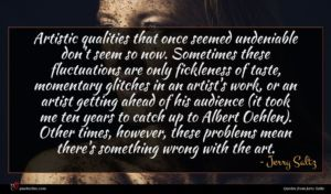 Jerry Saltz quote : Artistic qualities that once ...