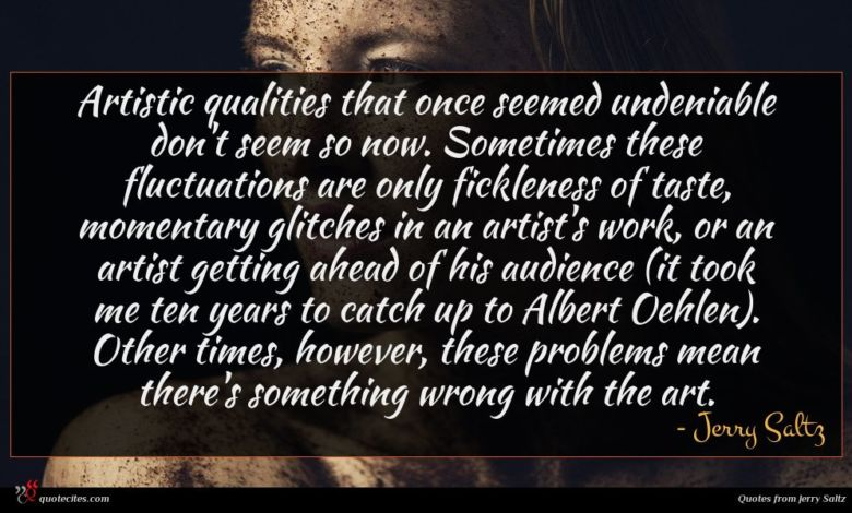 Photo of Jerry Saltz quote : Artistic qualities that once …