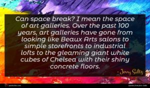 Jerry Saltz quote : Can space break I ...