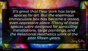 Jerry Saltz quote : It's great that New ...