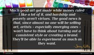 Jerry Saltz quote : Much good art got ...