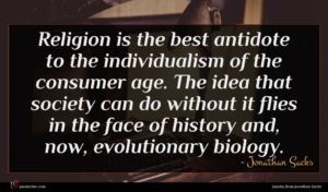 Jonathan Sacks quote : Religion is the best ...