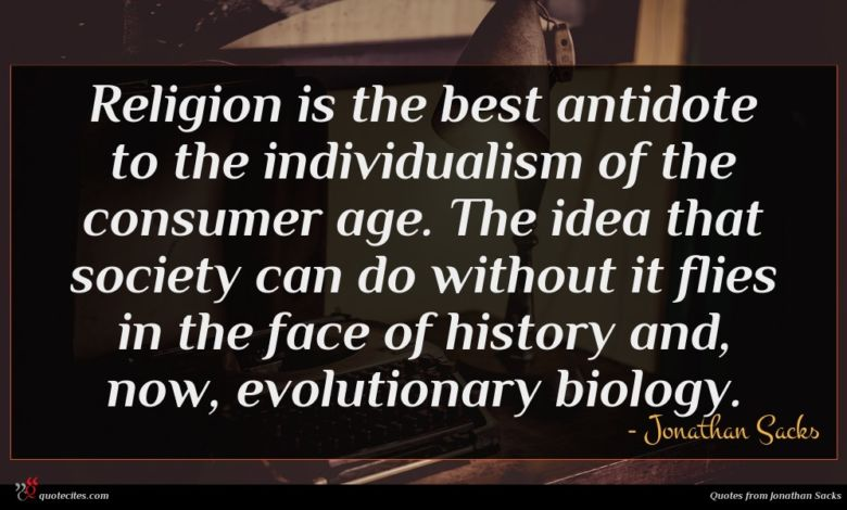 Religion is the best antidote to the individualism of the consumer age. The idea that society can do without it flies in the face of history and, now, evolutionary biology.