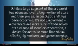 Jerry Saltz quote : While a large segment ...