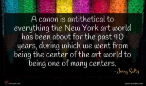 Jerry Saltz quote : A canon is antithetical ...