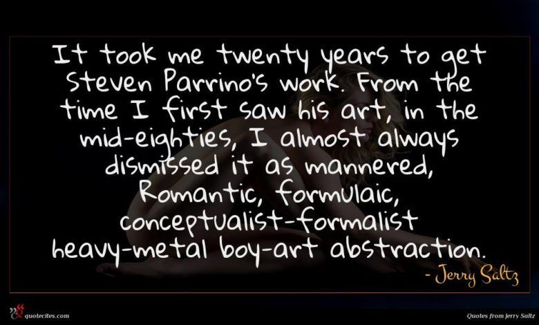 Photo of Jerry Saltz quote : It took me twenty …