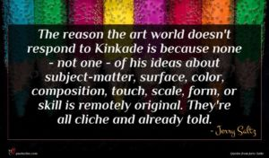 Jerry Saltz quote : The reason the art ...
