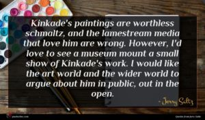 Jerry Saltz quote : Kinkade's paintings are worthless ...