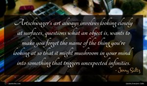 Jerry Saltz quote : Artschwager's art always involves ...