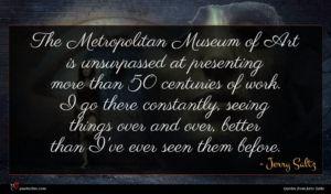 Jerry Saltz quote : The Metropolitan Museum of ...