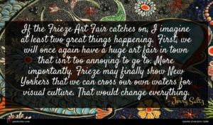 Jerry Saltz quote : If the Frieze Art ...