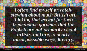 Jerry Saltz quote : I often find myself ...