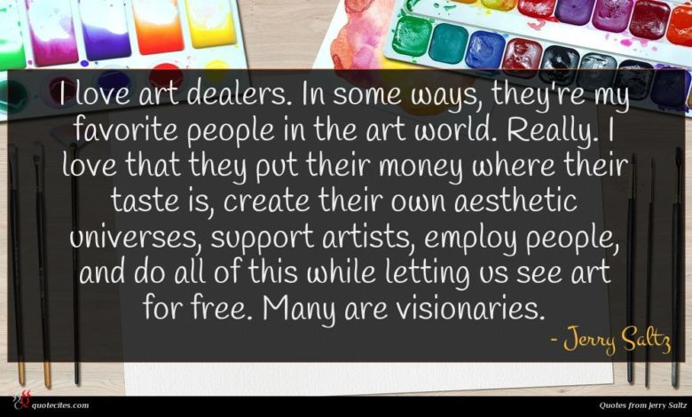 Photo of Jerry Saltz quote : I love art dealers …