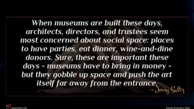Photo of Jerry Saltz quote : When museums are built …