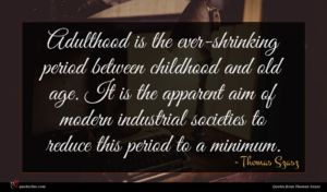 Thomas Szasz quote : Adulthood is the ever-shrinking ...