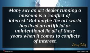 Jerry Saltz quote : Many say an art ...
