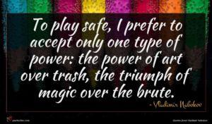 Vladimir Nabokov quote : To play safe I ...