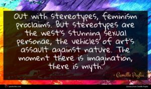 Camille Paglia quote : Out with stereotypes feminism ...