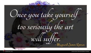 Maynard James Keenan quote : Once you take yourself ...