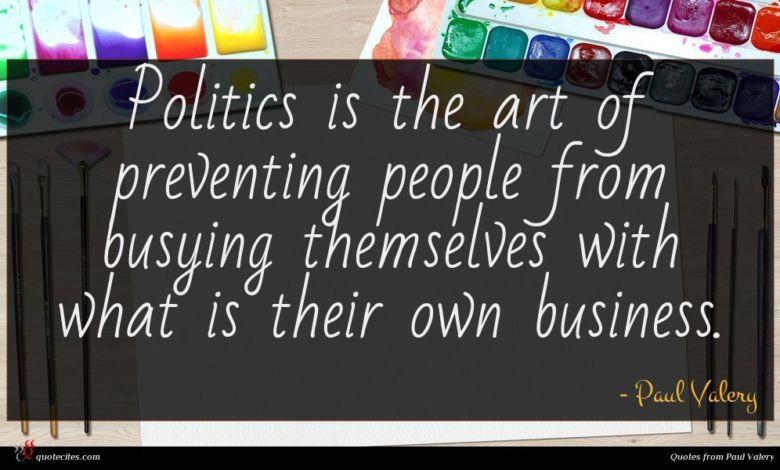 Photo of Paul Valery quote : Politics is the art …