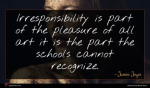 James Joyce quote : Irresponsibility is part of ...