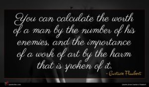 Gustave Flaubert quote : You can calculate the ...