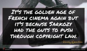 Harvey Weinstein quote : It's the golden age ...