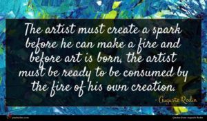 Auguste Rodin quote : The artist must create ...