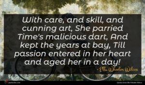 Ella Wheeler Wilcox quote : With care and skill ...